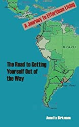 The Road to Getting Yourself Out of the Way - A Journey to Effortless Living