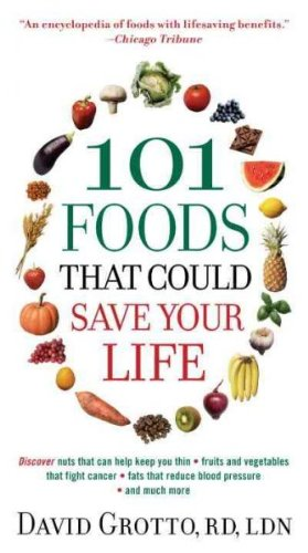 101-foods-that-could-save-your-life-by-grotto-david-w-author-mass-market-published-on-12-2010