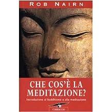 Che cos'è la meditazione? Introduzione al buddhismo e alla meditazione