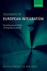 Dilemmas of European Integration: The Ambiguities and Pitfalls of Integration by Stealth