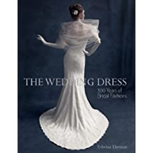 The Wedding Dress: 300 Years of Bridal Fashion