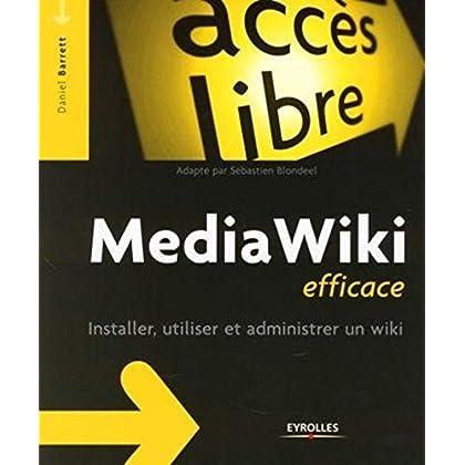 Media Wiki efficace : Installer, utiliser et administrer un wiki