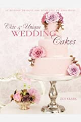 Chic & Unique Wedding Cakes: 30 Modern Cake Designs and Inspirations Paperback