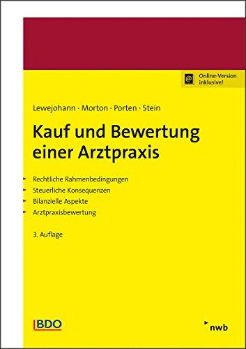 Kauf und Bewertung einer Arztpraxis: Rechtliche Rahmenbedingungen. Steuerliche Konsequenzen. Bilanzielle Aspekte. Arztpraxisbewertung.