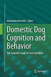 Domestic Dog Cognition and Behavior: The Scientific Study of Canis Familiaris (2014-03-06)