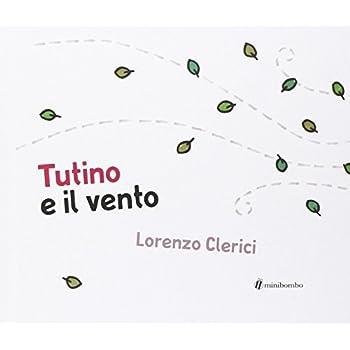 Tutino E Il Vento. Ediz. Illustrata
