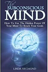 The Subconscious Mind: How To Use The Hidden Power Of Your Mind To Reach Your Goals Paperback