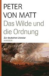 Das Wilde und die Ordnung: Zur deutschen Literatur
