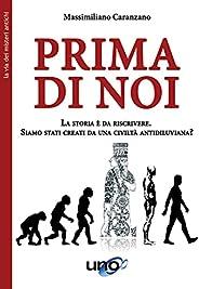 Prima di noi: La storia è da riscrivere - Siamo stati creati da una civiltà antidiluviana? (La Via dei Misteri