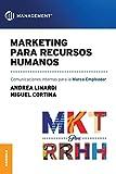 Marketing para Recursos Humanos: Comunicaciones internas para la marca empleador