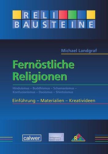 Fernöstliche Religionen: Hinduismus - Buddhismus - Schamanismus - Konfuzianismus - Daoismus - Shintoismus - ReliBausteine sekundar