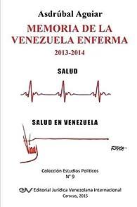 Memoria de la Venezuela enferma: 2013-2014 par Asdrúbal AGUIAR