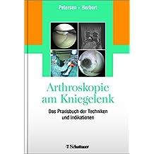 Arthroskopie am Kniegelenk: Das Praxisbuch der Techniken und Indikationen