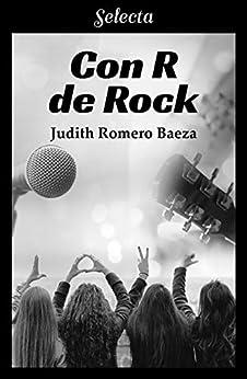 Con R de Rock de [Romero Baeza, Judith]