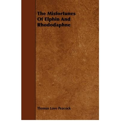 -the-misfortunes-of-elphin-and-rhododaphne-peacock-thomas-love-author-nov-01-2008-paperback