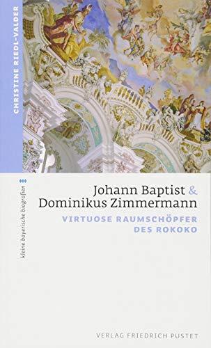 Johann Baptist und Dominikus Zimmermann: Virtuose Raumschöpfer des Rokoko (kleine bayerische...