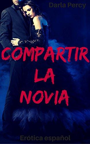 Erótica español: Compartir la novia por Darla Percy