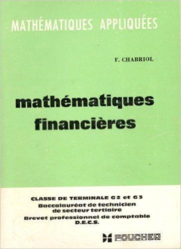 Franck Chabriol,... Mathématiques financières : . Classe de T.B.Tn.E. et préparation au brevet professionel de comptable et au diplôme d'études comptables supérieures D.E.C.S.