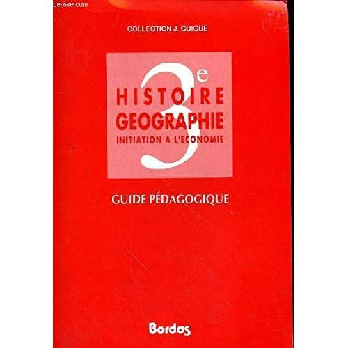 Histoire, geographie : initiation a l'économie : 3e : guide pedagogique