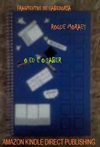 FRAGMENTOS DE SABEDORIA: PEDAÇOS DO MEU EU (O EU E O SABER Livro 1) (Portuguese Edition) por ROQUE MORAES