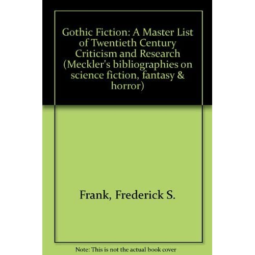 Gothic Fiction: A Master List of Twentieth Century Criticism and Research (Meckler's bibliographies on science fiction, fantasy & horror) by Frederick S. Frank (1988-01-01)