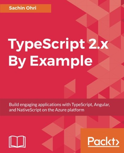 TypeScript 2.x By Example: Build engaging applications with TypeScript, Angular, and NativeScript on the Azure platform