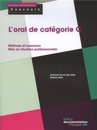L'oral de catégorie C - Méthode et exercices - Mise en situation professionnelle par Chantal Perrin-Van Hille