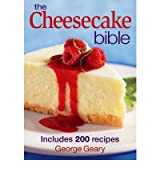 [(The Cheesecake Bible)] [ By (author) George Geary ] [October, 2008]