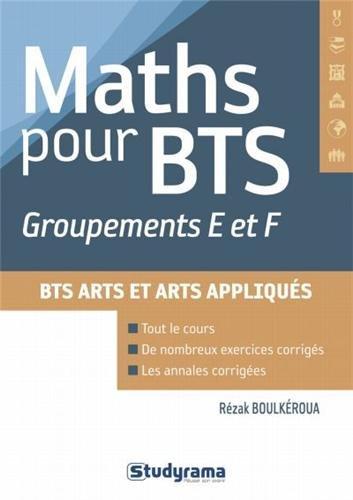 Mathématiques pour les groupements E et F des BTS : Design d'espace, design de produits, art céramique, expression visuelle (option espaces de communication)