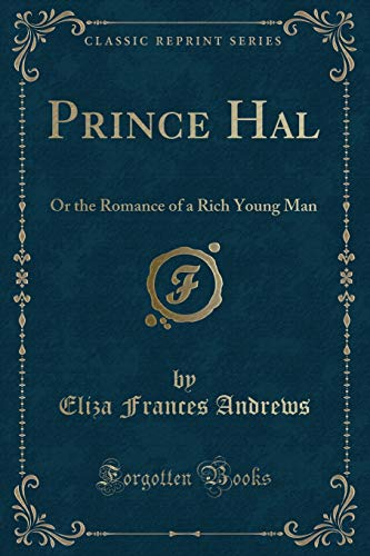 Prince Hal: Or the Romance of a Rich Young Man (Classic Reprint)