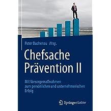 Chefsache Prävention II: Mit Vorsorgemaßnahmen zum persönlichen und unternehmerischen Erfolg