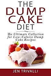The Dump Cake Diet: The Ultimate Collection for Low-Calorie Dump Cake Recipes by Jen Trivalli (2014-06-13)