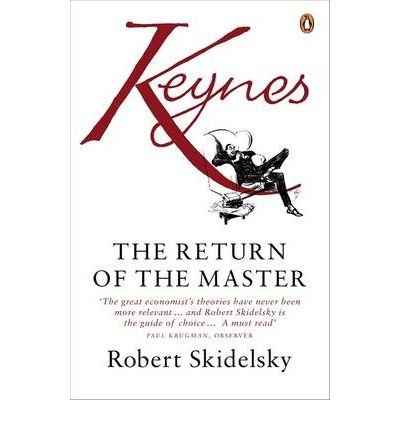 [(Keynes: The Return of the Master)] [ By (author) Robert Skidelsky ] [September, 2010]