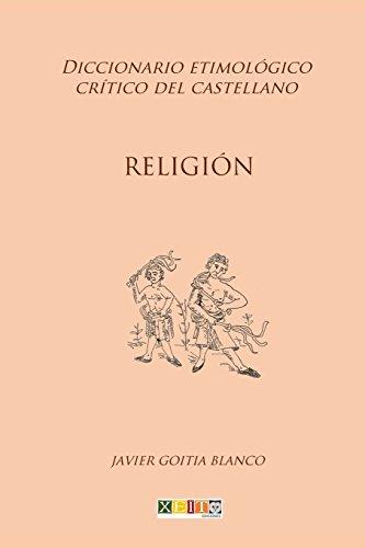 Religión: Diccionario etimológico crítico del Castellano: Volume 16