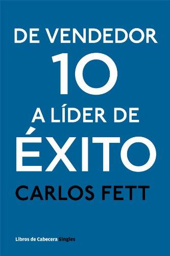 De vendedor 10 a líder de éxito por Carlos Fett