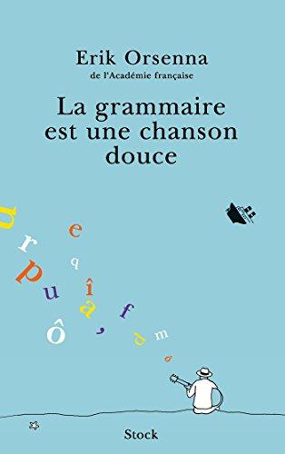 La grammaire est une chanson douce (Hors collection littérature française)