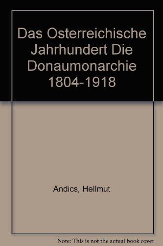Das Österreichische Jahrhundert. Die Donaumonarchie 1804-1918 by Hellmut Andics (1982-11-05)