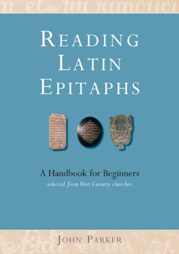 Reading Latin Epitaphs: A Handbook for Beginners, New Edition with Illustrations (Cultural Legacies)