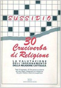 La valutazione dell'insegnamento della religione cattolica. 30 cruciverba di religione. Test d'ingresso, di fine anno e a tema ad uso degli insegnanti di religione
