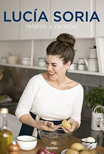 Lucía Soria: Relatos y recetas por Lucia Soria