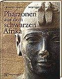 Pharaonen aus dem schwarzen Afrika - Charles Bonnet, Dominique Valbelle
