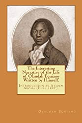 The Interesting Narrative of the Life of Olaudah Equiano Written by Himself.: Introduction by Atidem Aroha (Full Text). by Olaudah Equiano (2013-07-13)