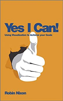 Yes, I Can!: Using Visualization To Achieve Your Goals von [Nixon, Robin]