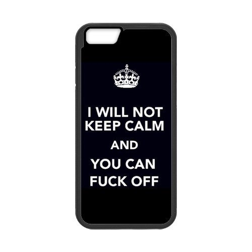 """Keep Calm Series """"I Will not Keep Calm and You Can Fuck Off"""" Funny Special Custom Cover Case For Iphone 6 Plus (5.5inch)(Black) with Best Plastic"""