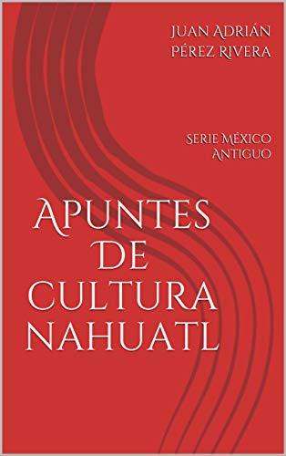 Apuntes De cultura nahuatl: Serie México Antiguo (Spanish Edition) -