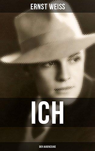 Ich - der Augenzeuge: Die Lebensgeschichte des katholischen bayerischen Arztes (Der letzte Roman des österreichischen Autors)