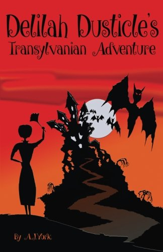 Delilah Dusticle's Transylvanian Adventure: A Magical Fantasy Series for Children Ages 8-12 (The Delilah Dusticle Adventures.)