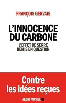 L'Innocence du carbone : L'effet de serre remis en question par [Gervais, François]
