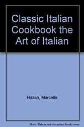 Classic Italian Cookbook the Art of Italian