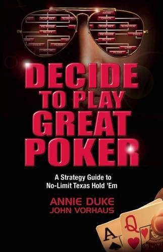 Decide to Play Great Poker: A Strategy Guide to No-Limit Texas Hold ''Em por Annie Duke